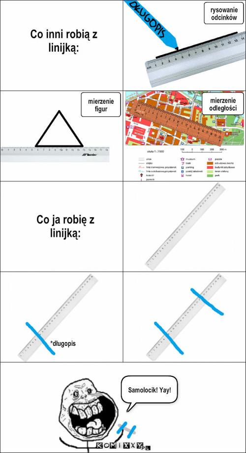 Linijka – Co inni robią z linijką: Co ja robię z linijką: mierzenie odległości mierzenie figur rysowanie odcinków *długopis Samolocik! Yay!
