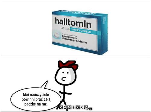 Halitomin – Moi nauczyciele powinni brać całą paczkę na raz.