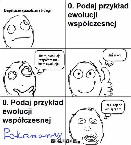 Ewolucja współczesna – Derpil pisze sprawdzian z biologii Hmm, ewolucja współczesna... hmm ewolucja... Już wiem Em aj rajt or em aj rajt ?